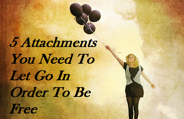 5 Attachments You Need To Let Go In Order To Be Free