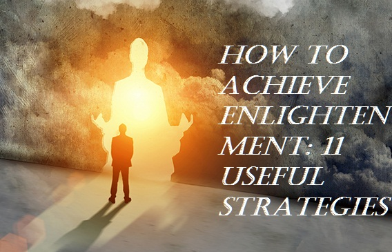 How to Achieve Enlightenment: 11 Useful Strategies