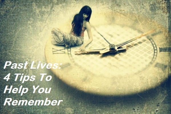Past Lives 4 Tips To Help You Remember