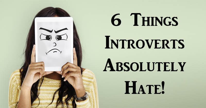 6 Things Introverts Absolutely Hate!