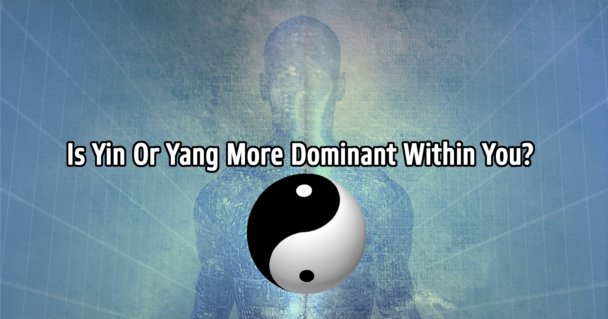 Yin Or Yang What Is More Dominant Within You? - TEST