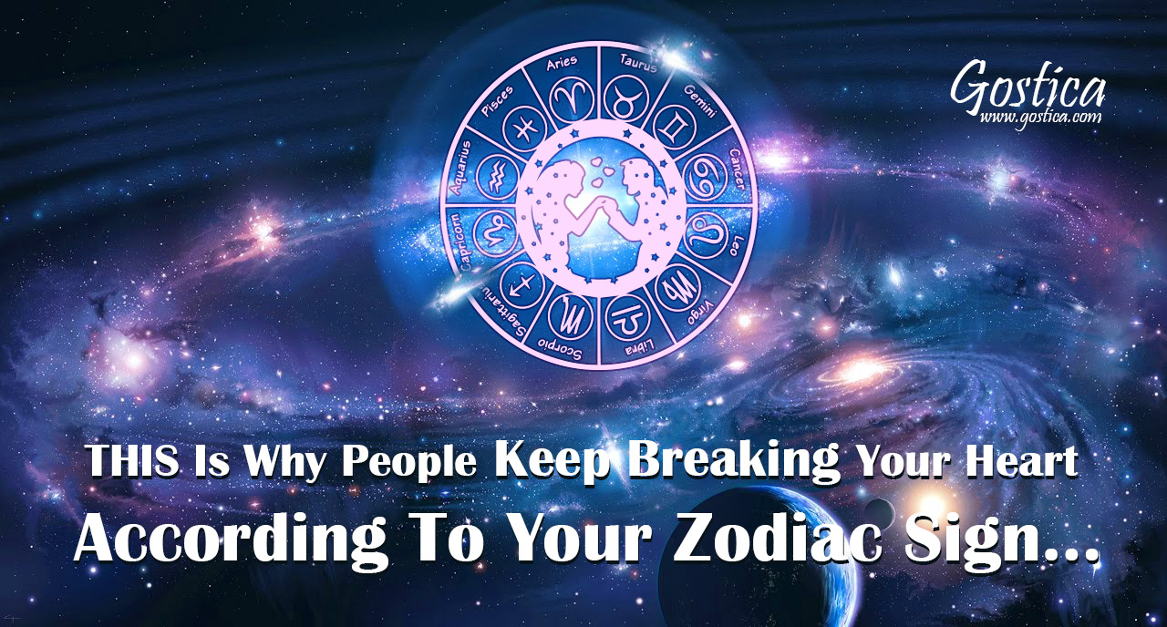 1 / 1 – THIS Is Why People Keep Breaking Your Heart According To Your Zodiac Sign….jpg