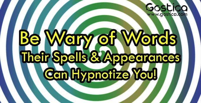 Be-Wary-of-Words-–-Their-Spells-Appearances-Can-Hypnotize-You-01.jpg
