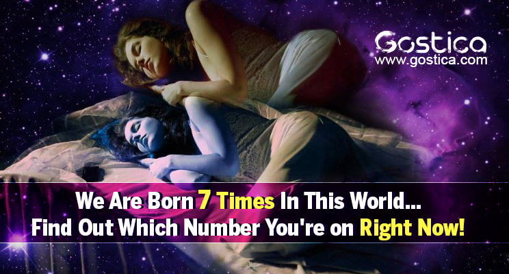 We-are-born-7-times-in-this-world...find-out-which-number-youre-on-right-now.jpg