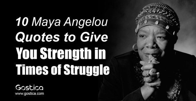 10-Maya-Angelou-Quotes-to-Give-You-Strength-in-Times-of-Struggle.jpg