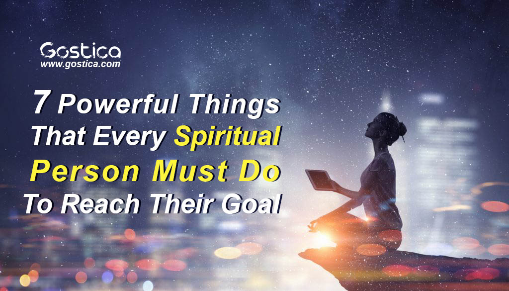 7-Powerful-Things-That-Every-Spiritual-Person-Must-Do-To-Reach-Their-Goal.jpg