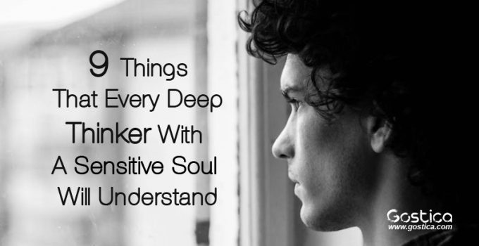 9-Things-That-Every-Deep-Thinker-With-A-Sensitive-Soul-Will-Understand.jpg