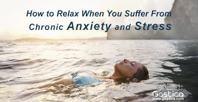 How to Relax When You Suffer From Chronic Anxiety and Stress