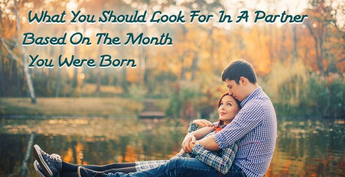What-You-Should-Look-For-In-A-Partner-Based-On-The-Month-You-Were-Born.jpg