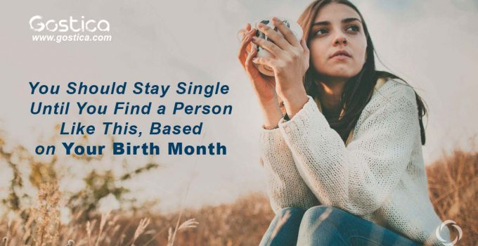You-Should-Stay-Single-Until-You-Find-a-Person-Like-This-Based-on-Your-Birth-Month.jpg