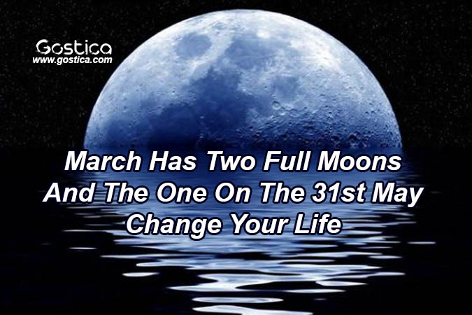 March-Has-Two-Full-Moons-And-The-One-On-The-31st-May-Change-Your-Life.jpg