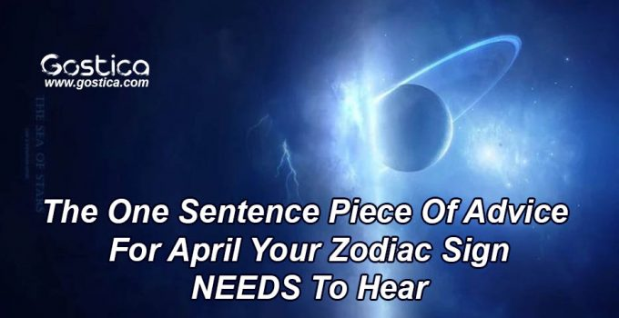 The-One-Sentence-Piece-Of-Advice-For-April-Your-Zodiac-Sign-NEEDS-To-Hear.jpg