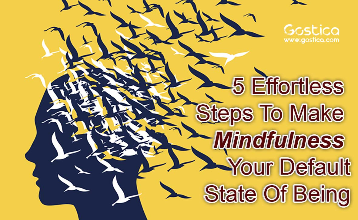 5-Effortless-Steps-To-Make-Mindfulness-Your-Default-State-Of-Being.jpg