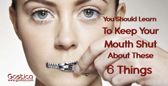 You-Should-Learn-To-Keep-Your-Mouth-Shut-About-These-6-Things.jpg