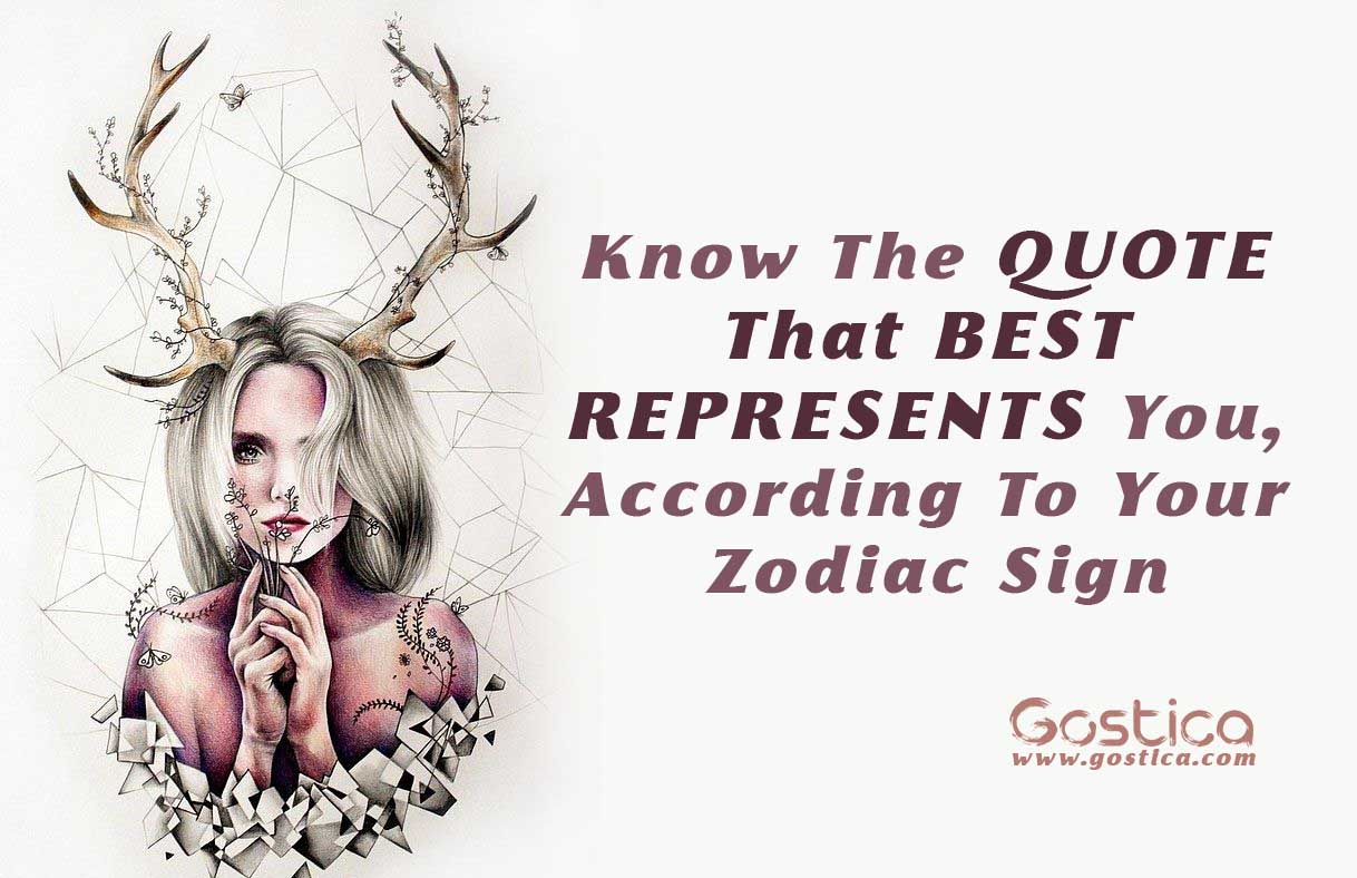 Know The Quote That Best Represents You According To Your Zodiac Sign