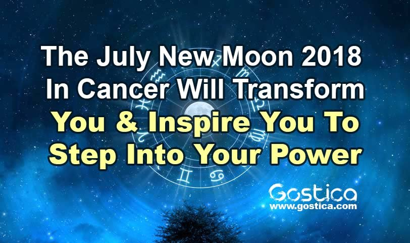 The-July-New-Moon-2018-In-Cancer-Will-Transform-You-Inspire-You-To-Step-Into-Your-Power.jpg