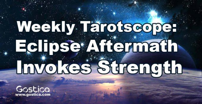 Weekly-Tarotscope-Eclipse-Aftermath-Invokes-Strength.jpg