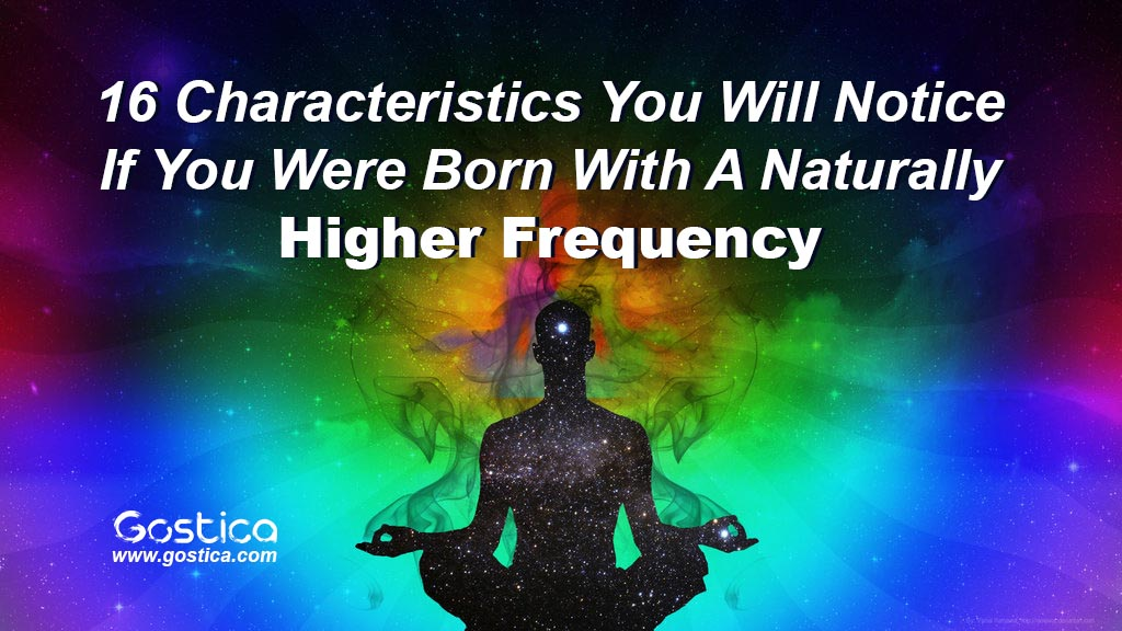 16 Characteristics You Will Notice If You Were Born With A Naturally Higher Frequency