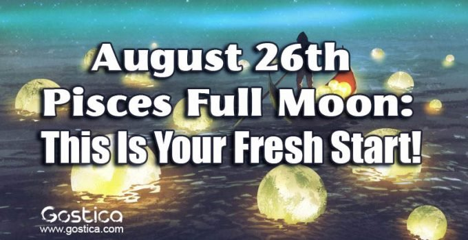 August 26th Pisces Full Moon: This Is Your Fresh Start! 6