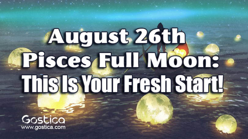 August-26th-Pisces-Full-Moon-This-Is-Your-Fresh-Start.jpg