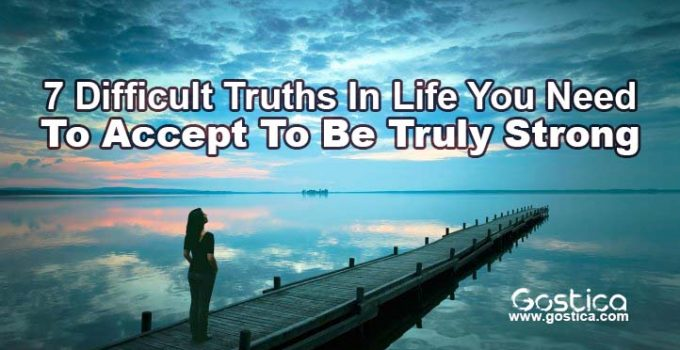 7-Difficult-Truths-In-Life-You-Need-To-Accept-To-Be-Truly-Strong.jpg