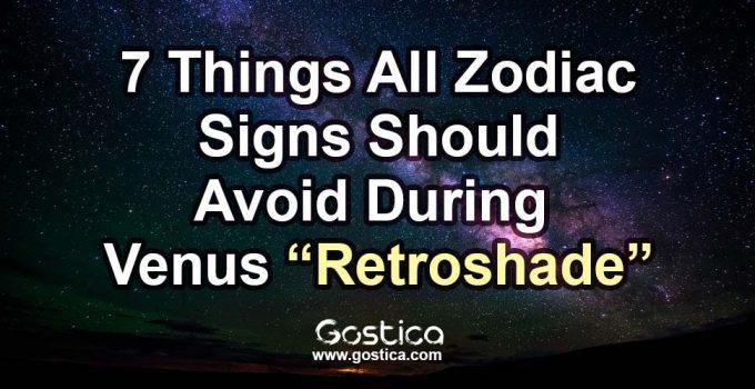 """7-Things-All-Zodiac-Signs-Should-Avoid-During-Venus-""""Retroshade"""".jpg"""