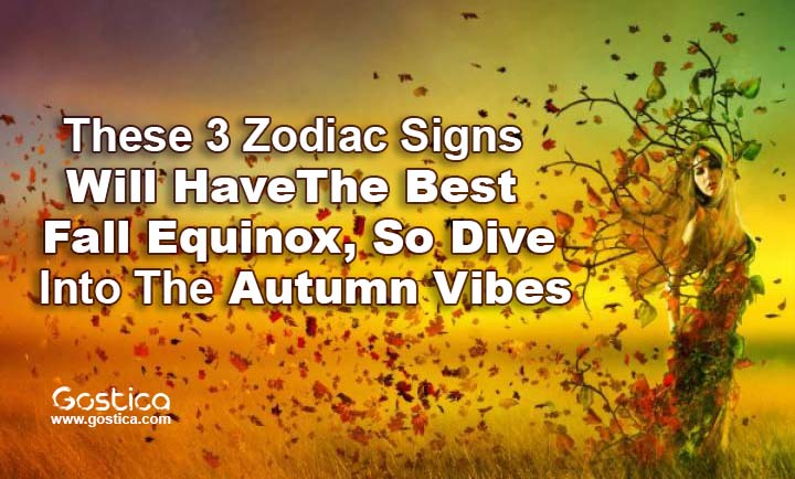 These 3 Zodiac Signs Will Have The Best Fall Equinox, So Dive Into The Autumn Vibes 1
