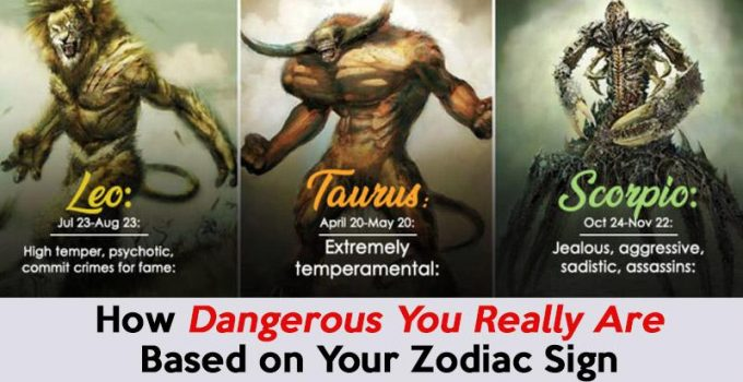 How Dangerous You Really Are Based on Your Zodiac Sign