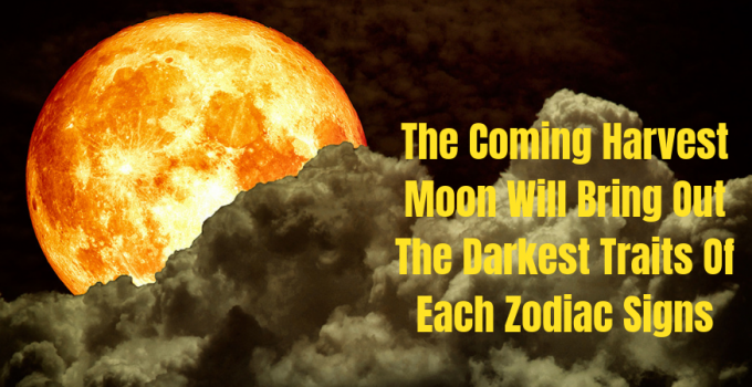 The Coming Harvest Moon Will Bring Out The Darkest Traits Of Each Zodiac Signs 3