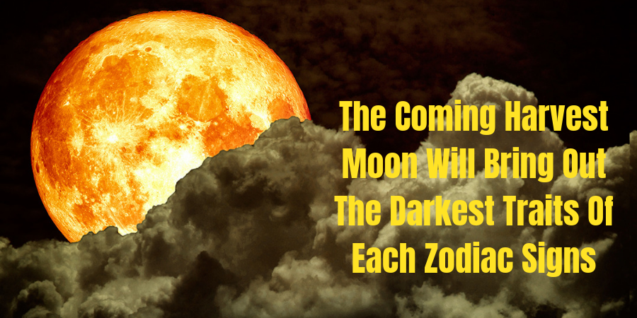 The Coming Harvest Moon Will Bring Out The Darkest Traits Of Each Zodiac Signs 1