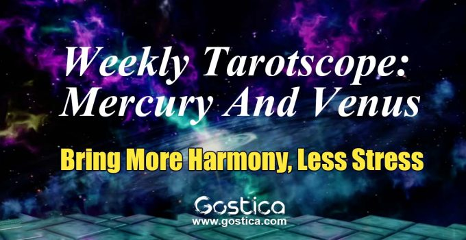 Weekly-Tarotscope-Mercury-And-Venus-Bring-More-Harmony-Less-Stress.jpg