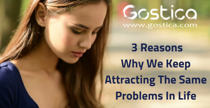 3 Reasons Why We Keep Attracting The Same Problems In Life 15