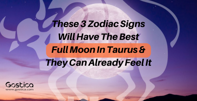 These 3 Zodiac Signs Will Have The Best Full Moon In Taurus & They Can Already Feel It 13