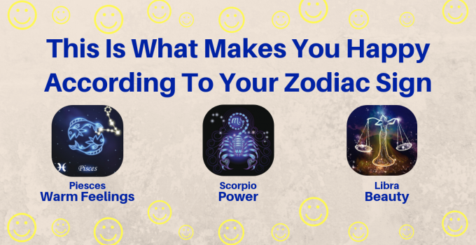 This Is What Makes You Happy According To Your Zodiac Sign