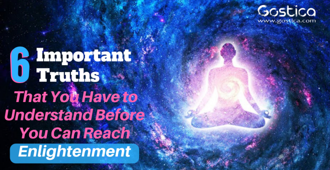 6 Important Truths That You Have to Understand Before You Can Reach Enlightenment