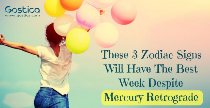 These 3 Zodiac Signs Will Have The Best Week Despite Mercury Retrograde