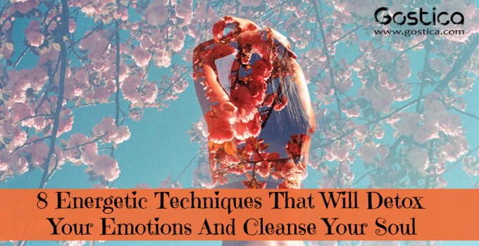 8 Energetic Techniques That Will Detox Your Emotions And Cleanse Your Soul