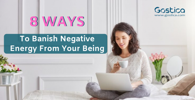 8 Ways To Banish Negative Energy From Your Being
