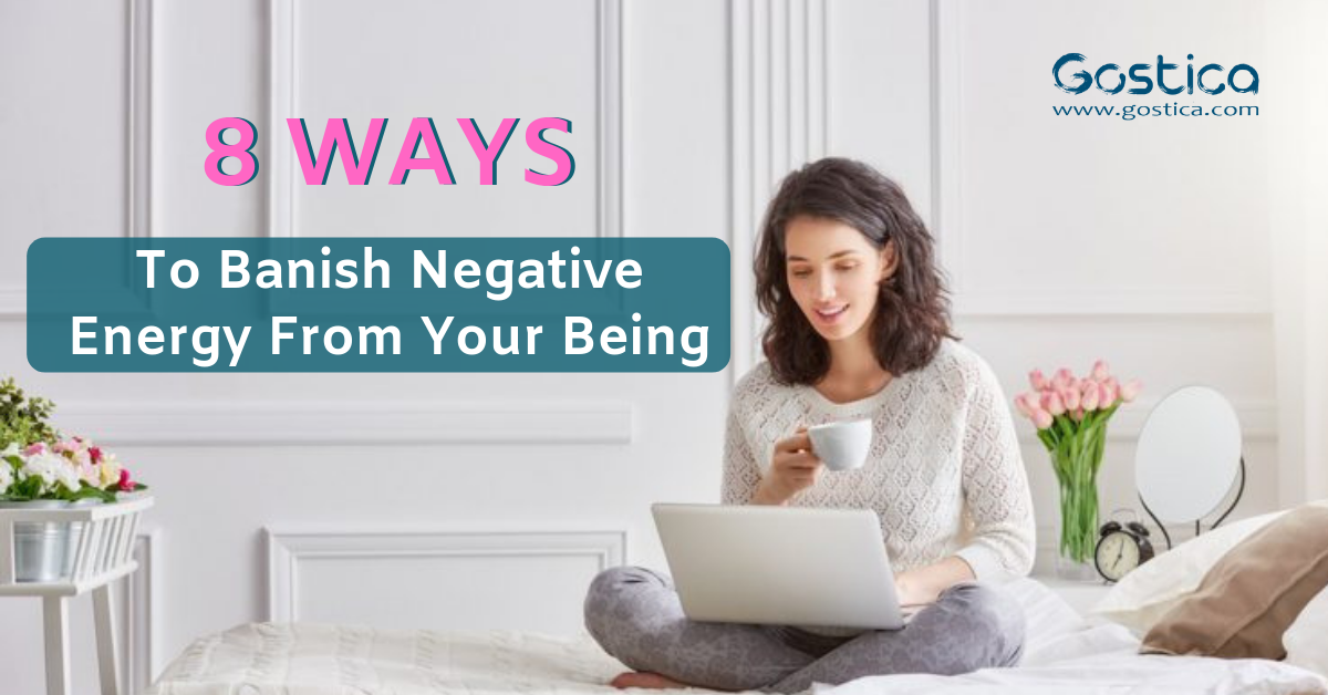 8 Ways To Banish Negative Energy From Your Being 1