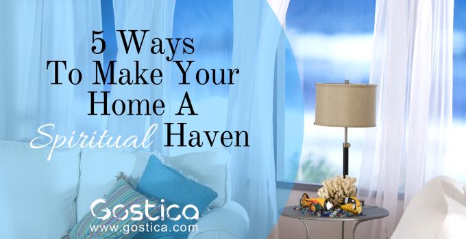 5 Ways To Make Your Home A Spiritual Haven 7